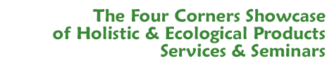 The Four Corners Showcase of Holistic & Ecological Products, Services & Seminars
